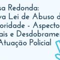 Mesa Redonda: Nova Lei de Abuso de Autoridade