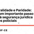 Integralidade e Paridade: mais um importante passo rumo à segurança jurídica para os policiais